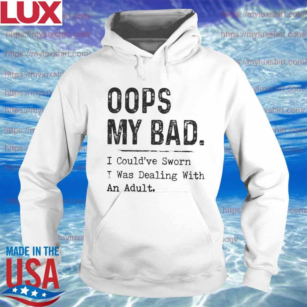 Oops my bad i could've sworn i was dealing with an adult s Hoodie