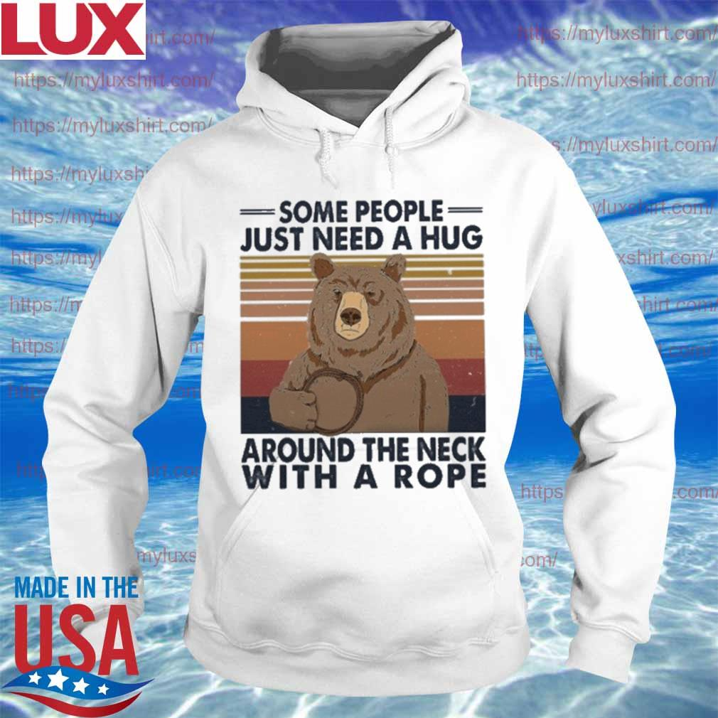 Bear some people just need a hug around the neck with a rope vintage s Hoodie