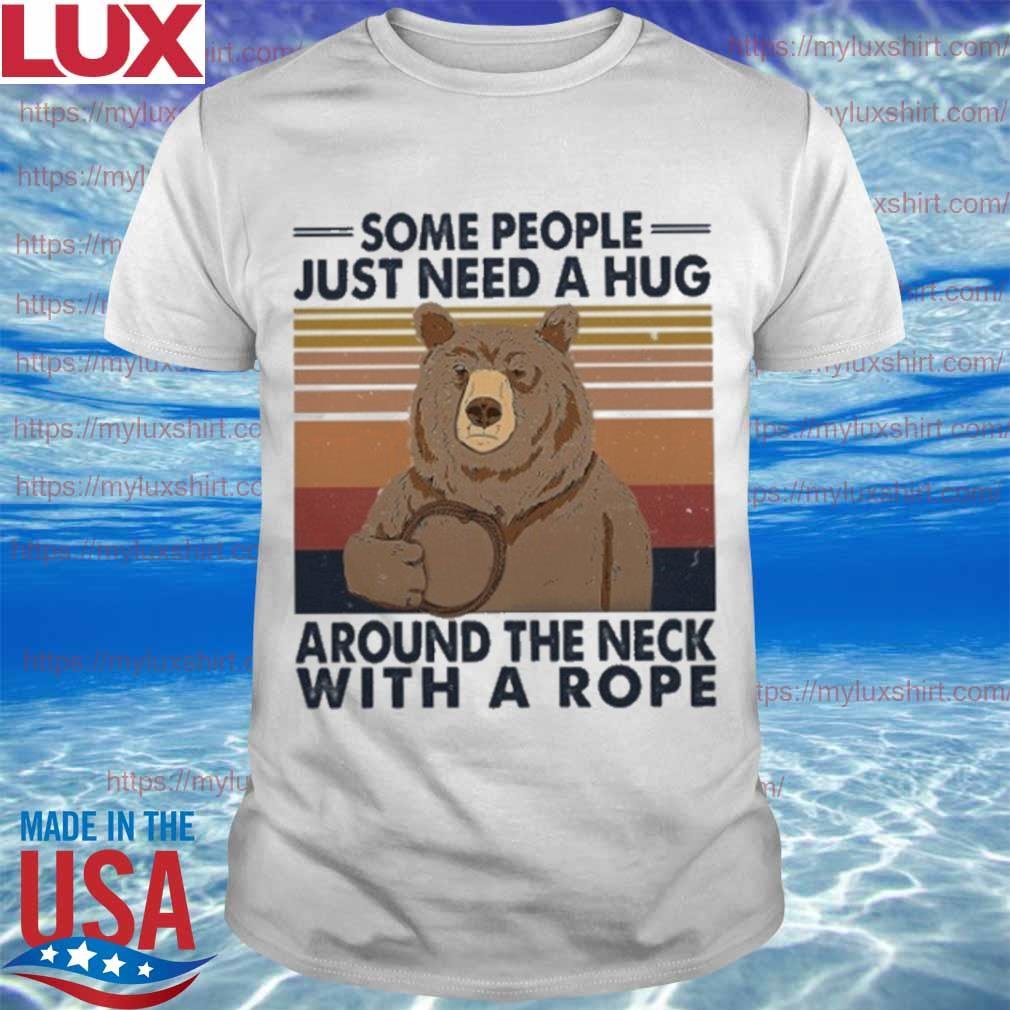 Bear some people just need a hug around the neck with a rope vintage shirt