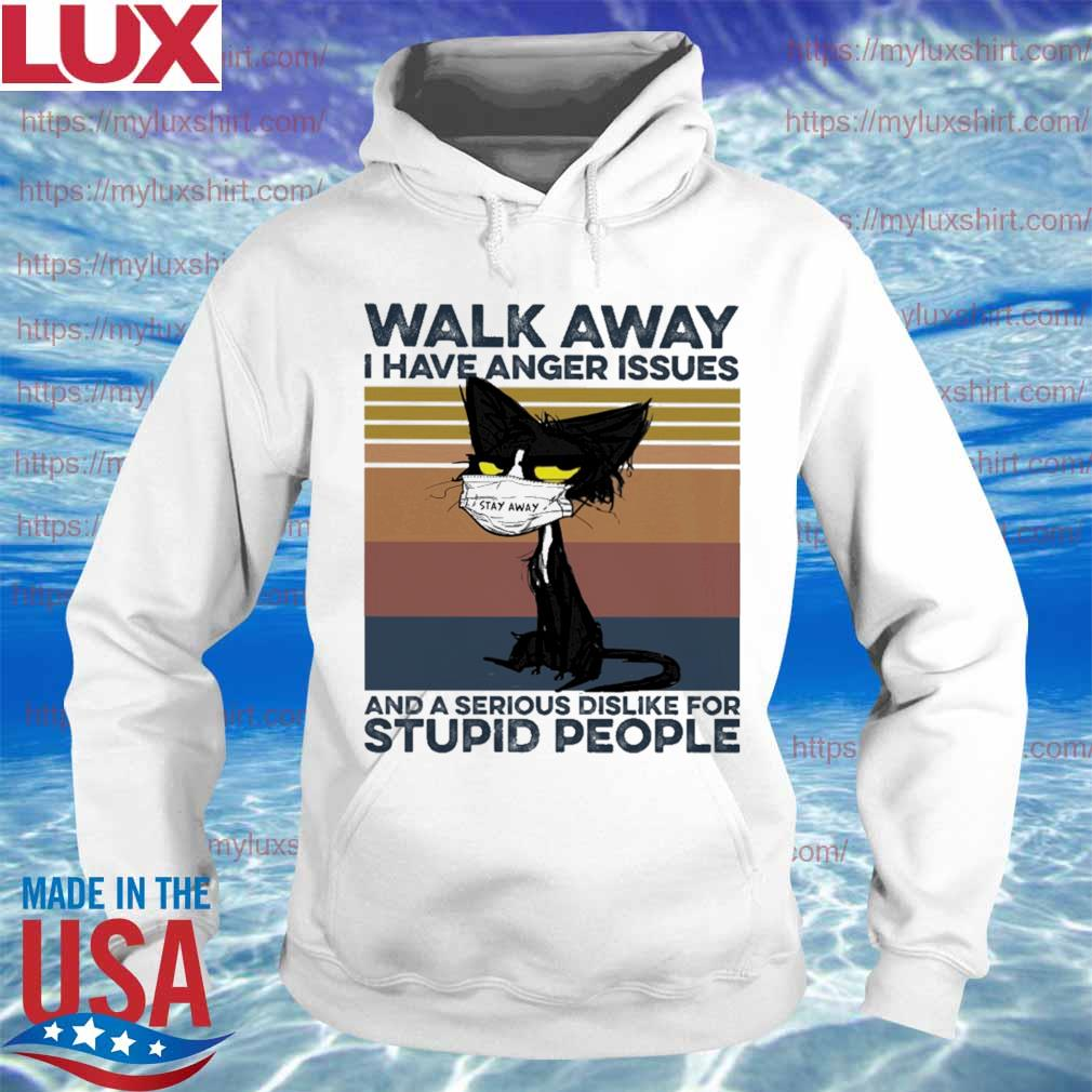 Black Cat face mask stay way Walk away I have anger issues and a serious dislike for stupid People vintage s Hoodie