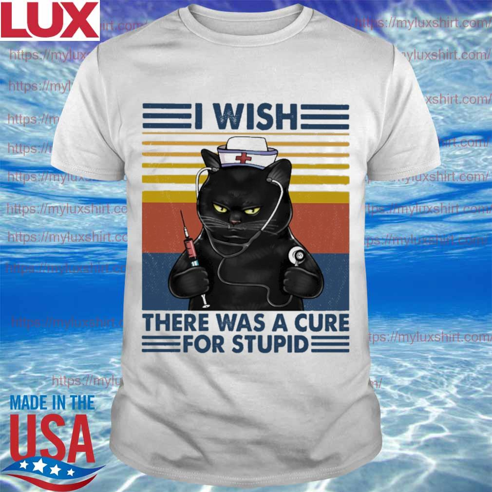 Cat Nurse I wish there was a cure for stupid vintage shirt