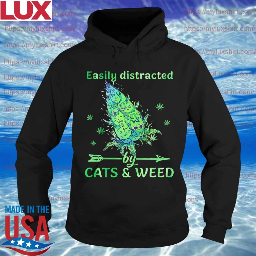 Easily distracted by Cats and Weeds s Hoodie