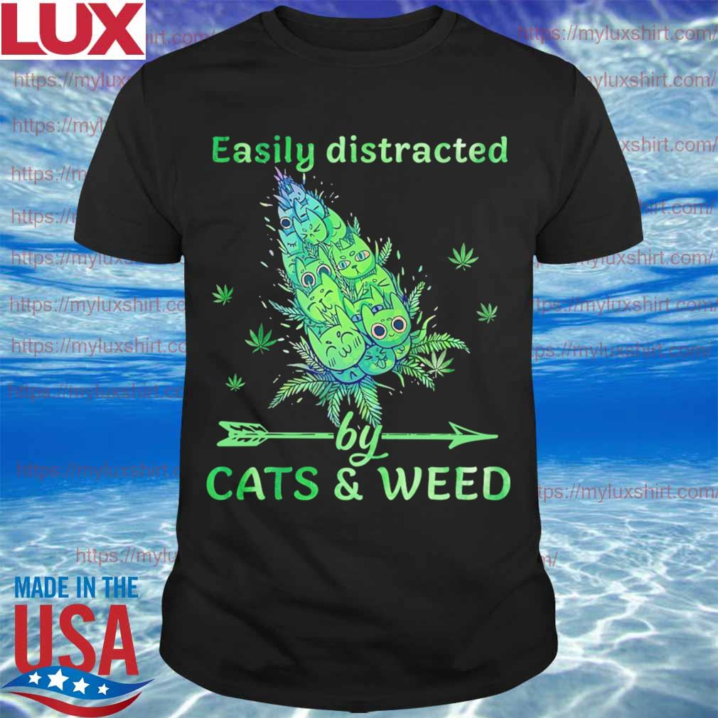 Easily distracted by Cats and Weeds shirt