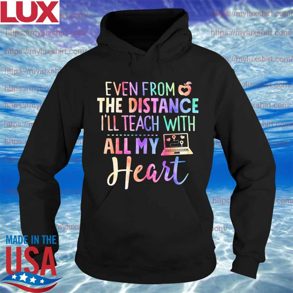 Even from the distance i'll teach with all My heart colors s Hoodie