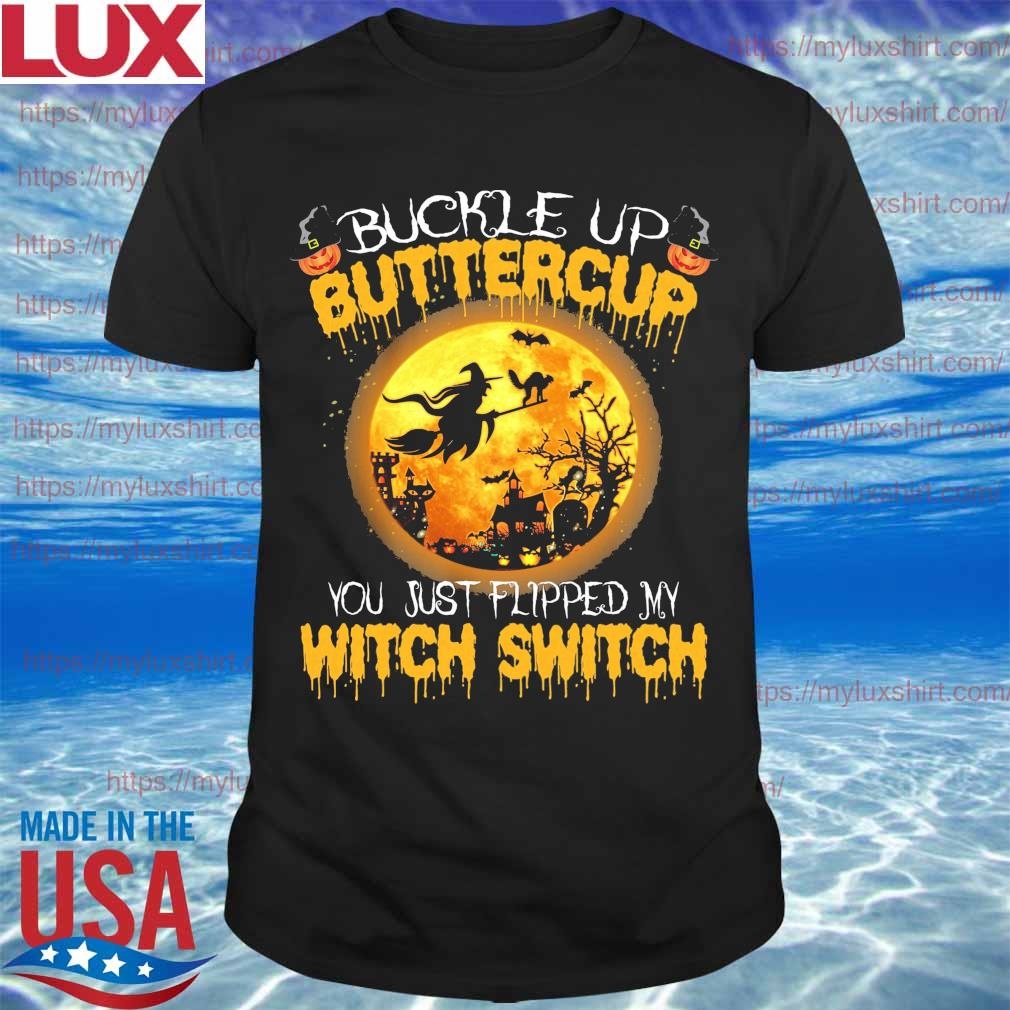 Halloween Buckle up Buttercup You just flipped My Witch Switch shirt