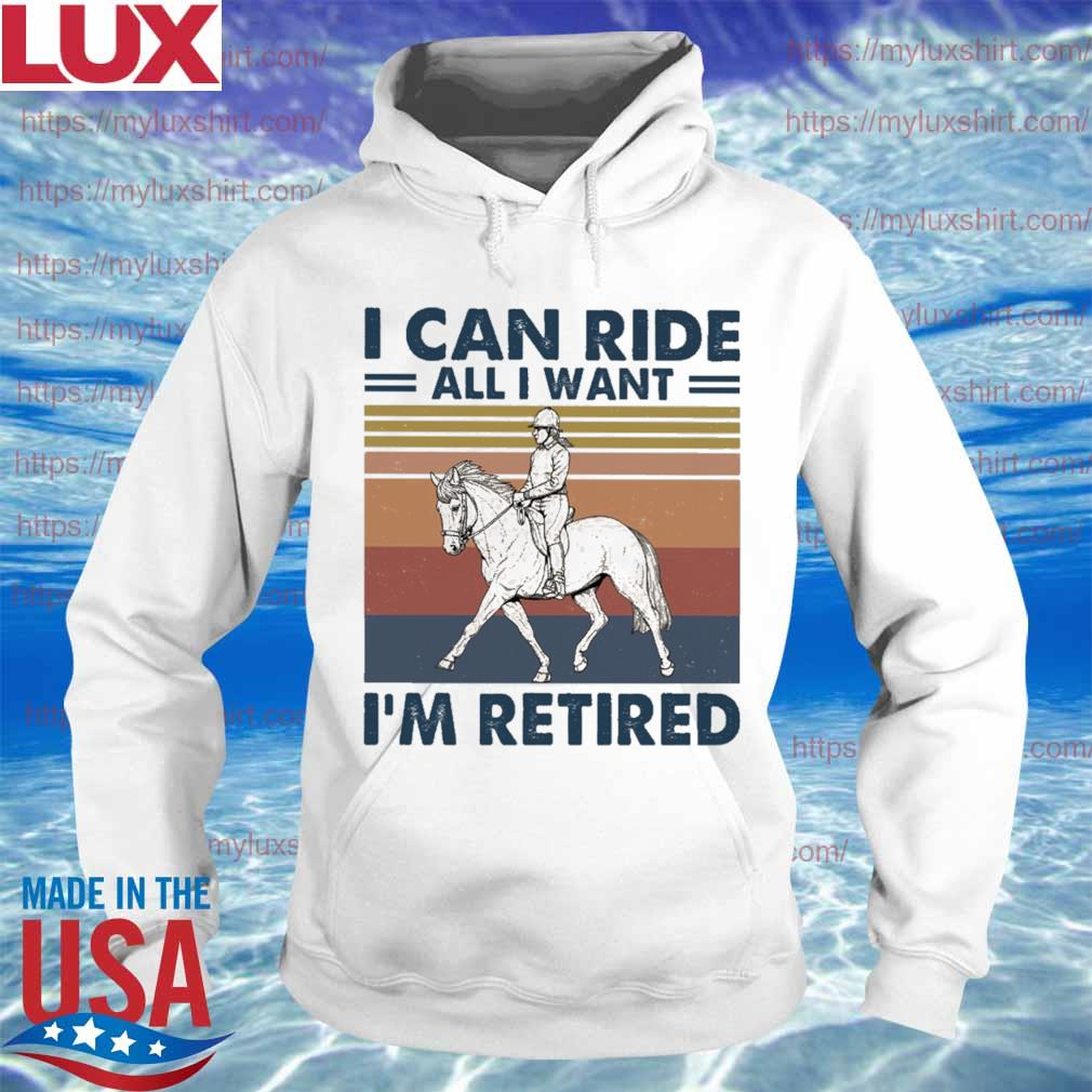 I can ride all I want I'm retired vintage s Hoodie