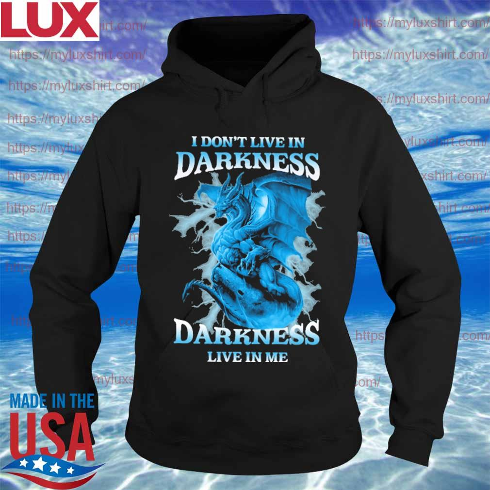 I don't live in Darkness Darkness live in me s Hoodie