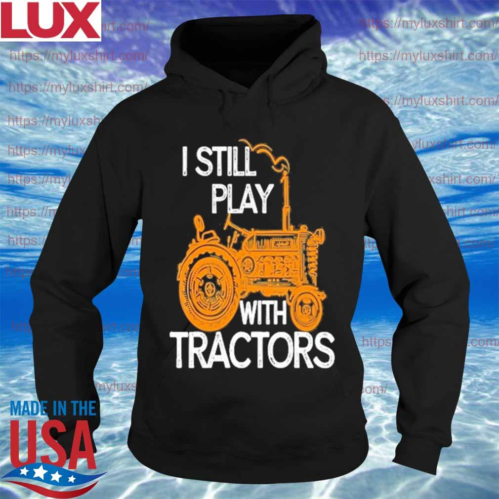 I still play with tractors s Hoodie