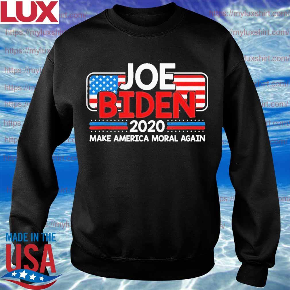 Joe Biden 2020 Make America Moral Again USA Patriotic Shirt Sweatshirt