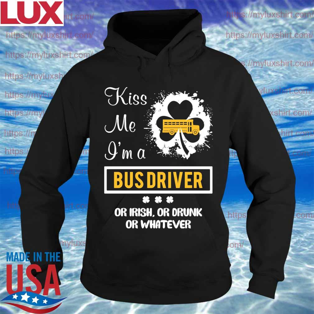Kiss Me I'm a Bus Driver or irish or drunk or whatever s Hoodie