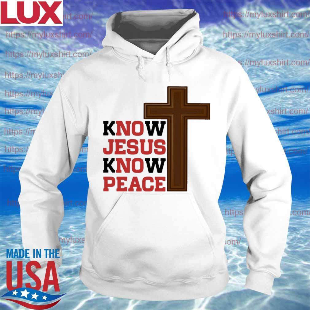 Know Jesus know peace s Hoodie