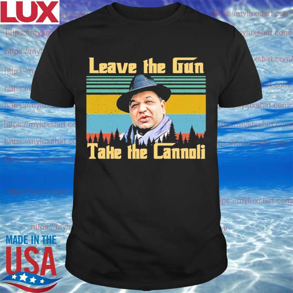 Leave the Gun take the Cannoli vintage shirt