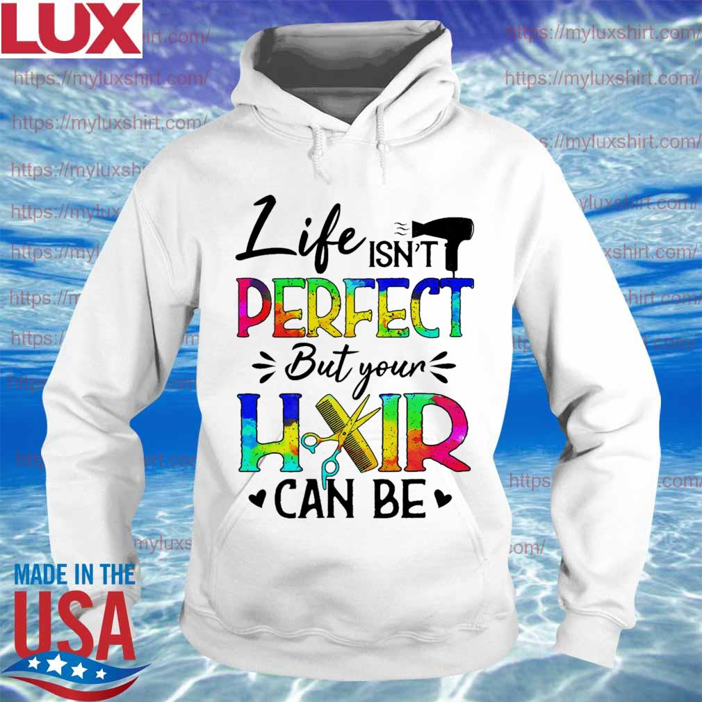 Life isn't Perfect but your Hair can be s Hoodie