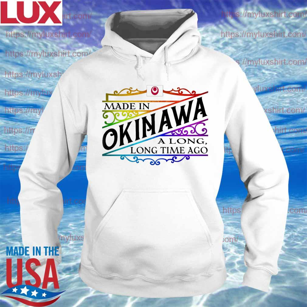 Made in okinawa a long long time a go colors s Hoodie