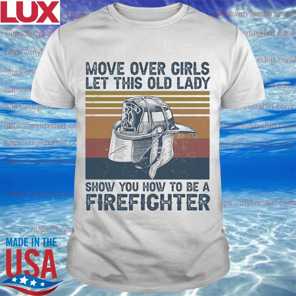 Move over Girls let this old Lady show you how to be a Firefighter vintage shirt