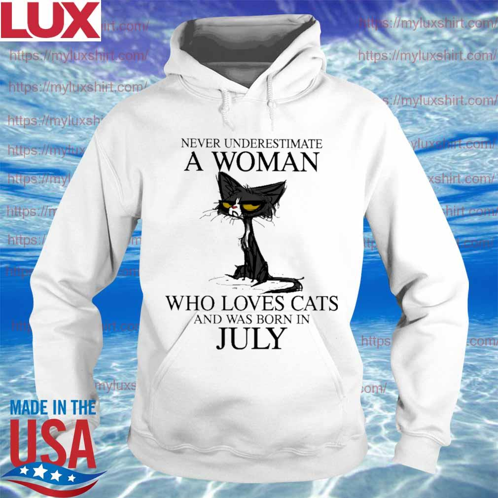 Never underestimate a Woman who loves Cats and was born in July s Hoodie