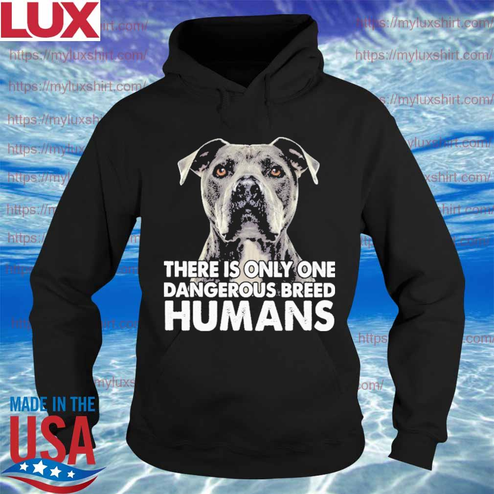 Pitbull there is only one dangerous breed Humans s Hoodie