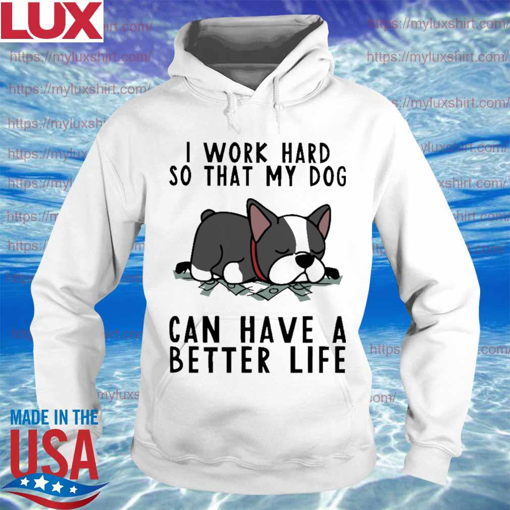 Pug Dog I work hard so that My dog can have a better life s Hoodie