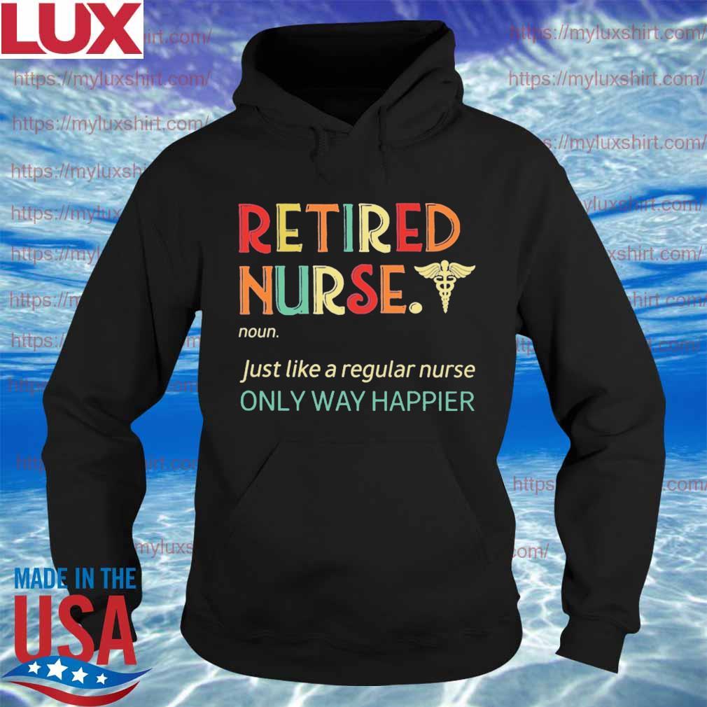 Retired Nurse just like a regular nurse only way happier vintage s Hoodie