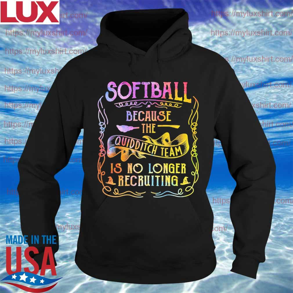 Softball because the quidditch team is no longer recruiting s Hoodie