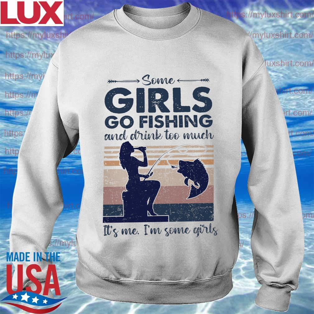 Some Girls go Fishing and drink too much It's me I'm some Girls vintage s Sweatshirt