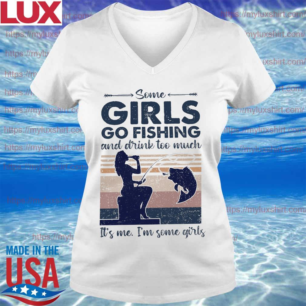 Some Girls go Fishing and drink too much It's me I'm some Girls vintage s V-neck