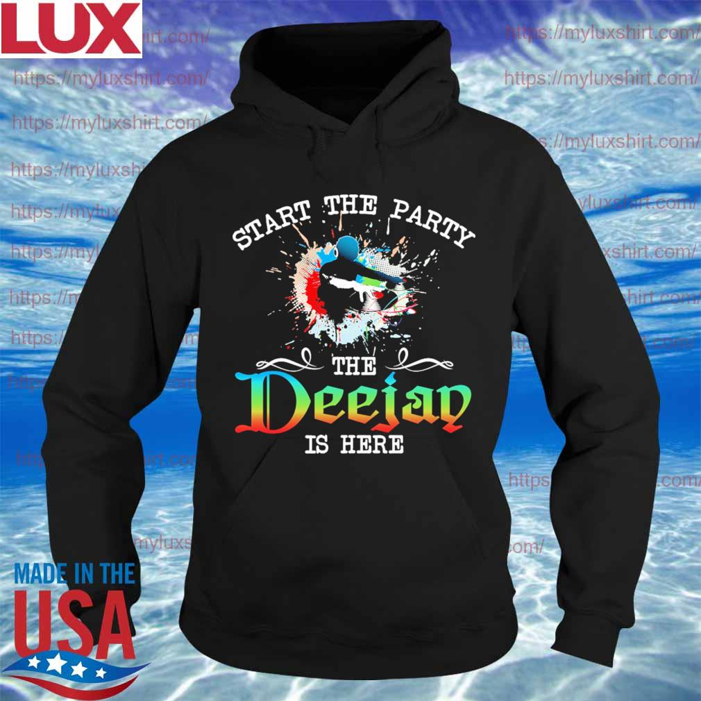 Start the Party the Deejay is here s Hoodie
