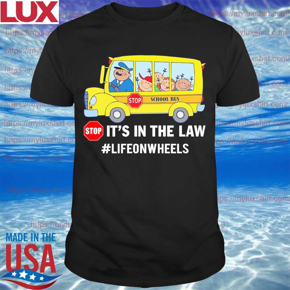 Stop School Bus it's in the law #lifeonwheels shirt