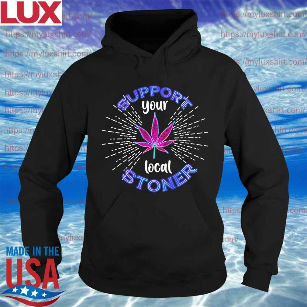 Weed support your local Stoner s Hoodie