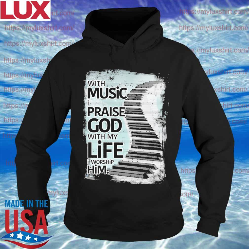 With Music I praise god with My life I worship him s Hoodie