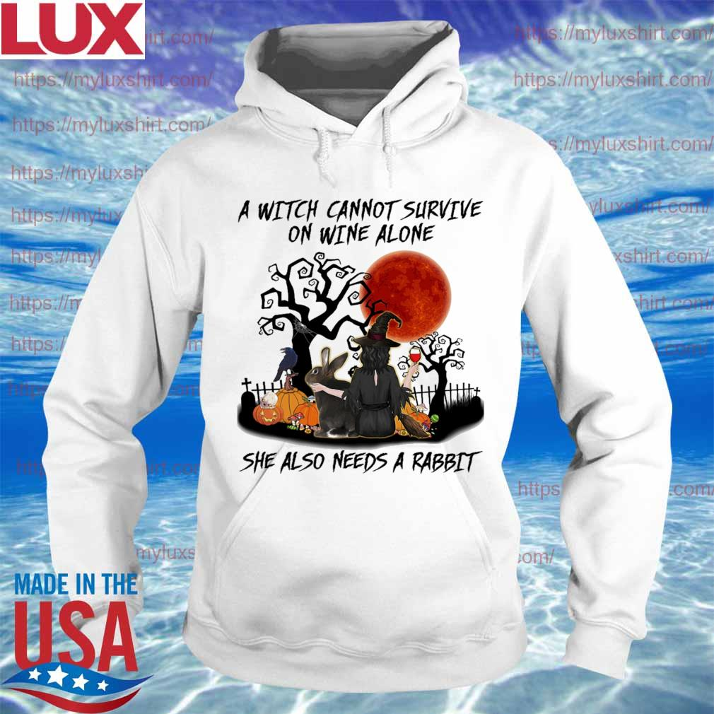 A Witch cannot survive on Wine alone she also needs a Rabbit happy Halloween s Hoodie