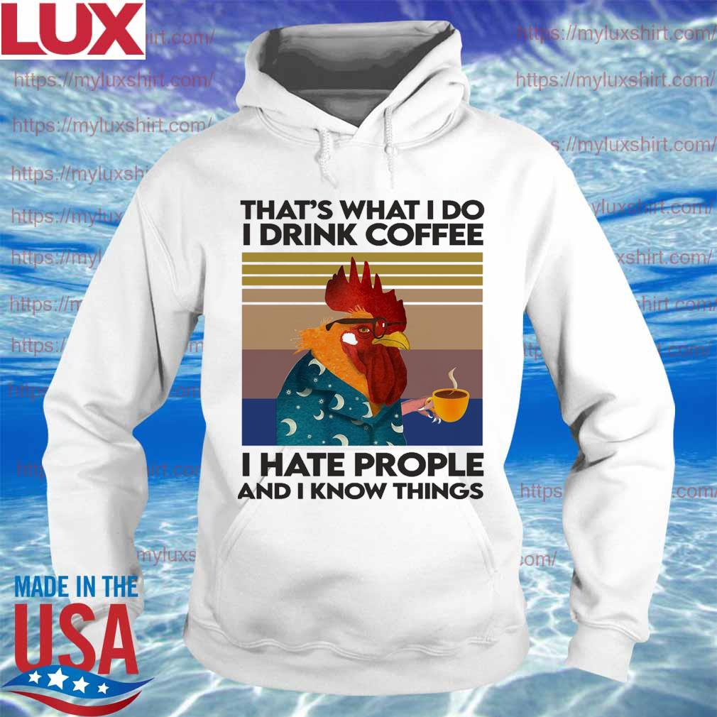 Chicken that's what I do I drink Coffee I hate prople and I know things vintage s Hoodie