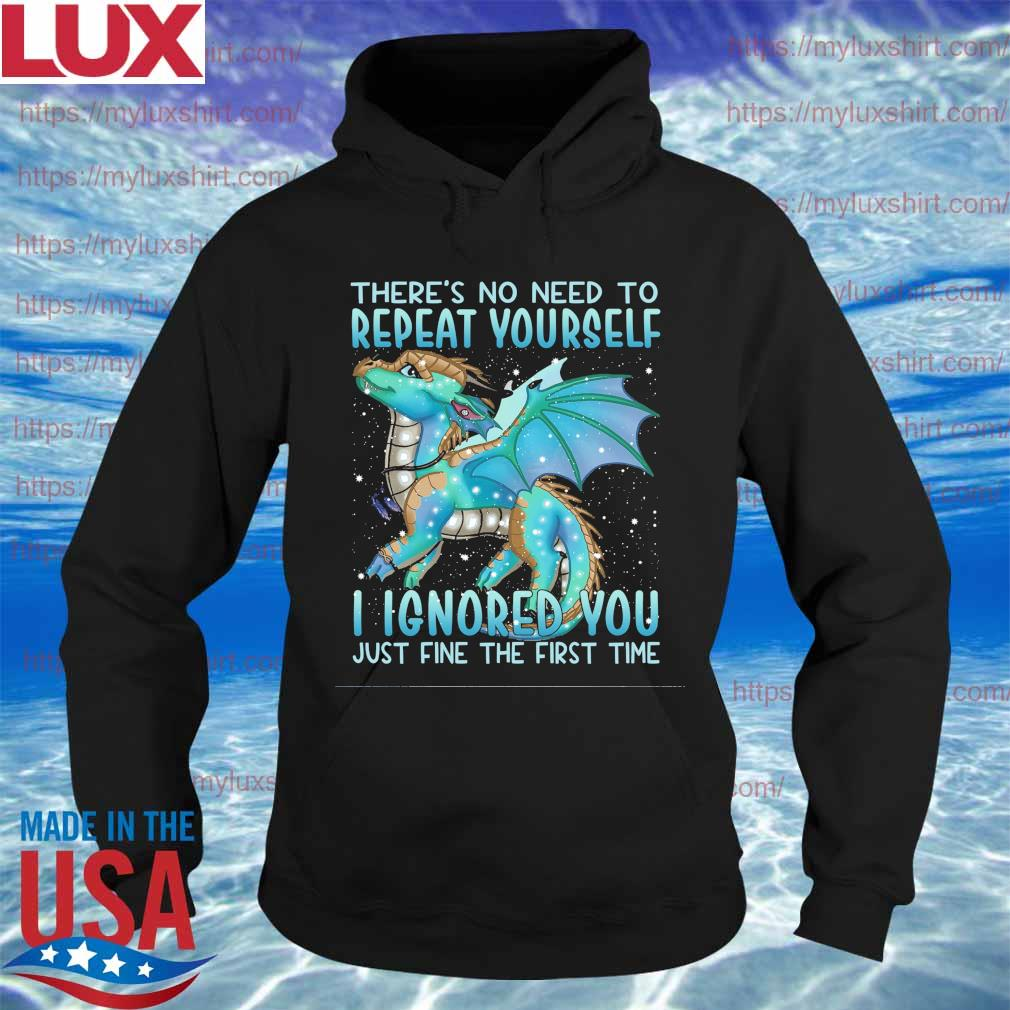 Dragon there's no need to Repeat Yourself I ignored You just fine t he first time s Hoodie