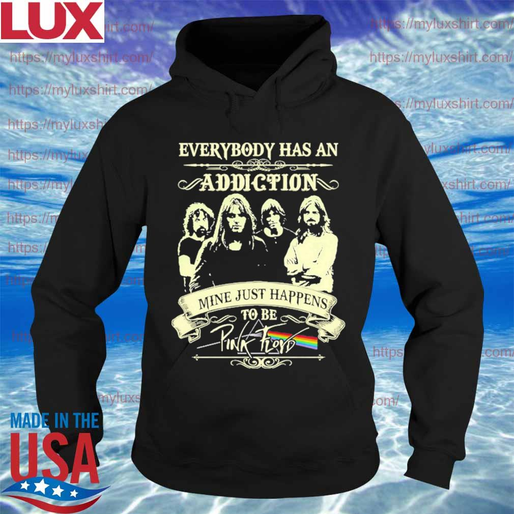 Everybody has an Addiction mine just Happens to be Pink floyd s Hoodie