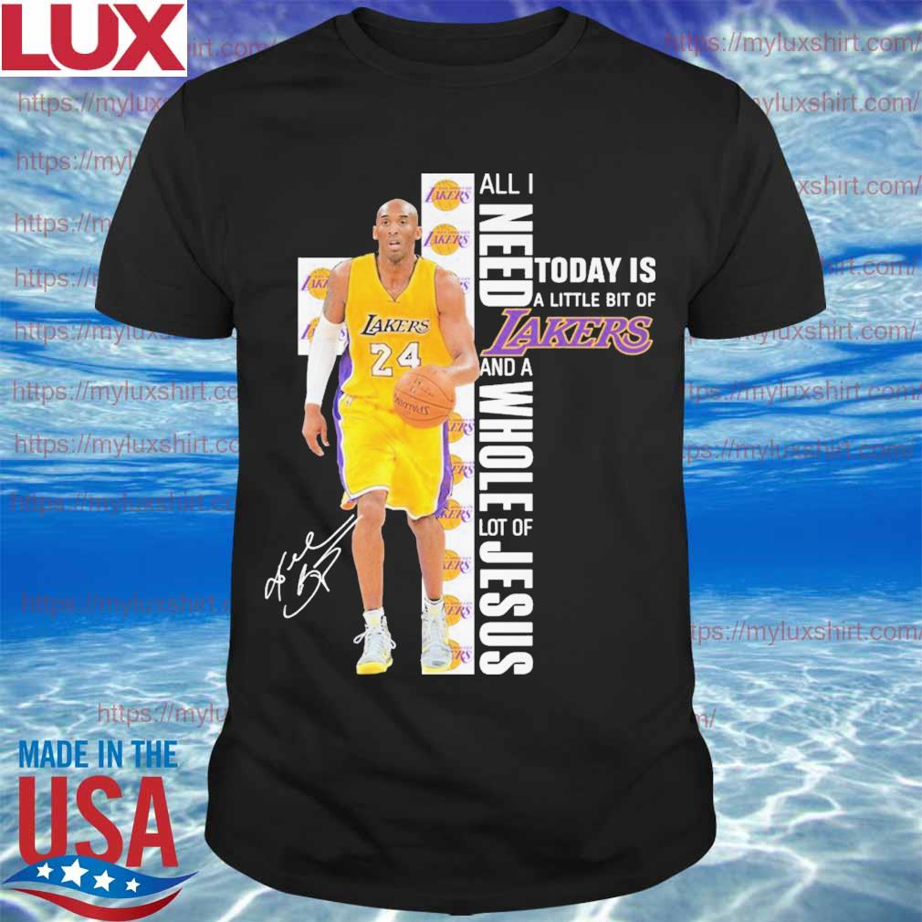Kobe Bryant all I need today is a little bit of Los Angeles Lakers and a Whole lot of Jesus signature shirt
