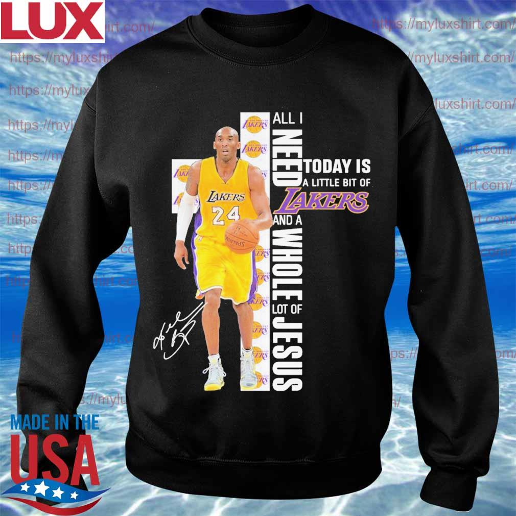 Kobe Bryant all I need today is a little bit of Los Angeles Lakers and a Whole lot of Jesus signature s Sweatshirt
