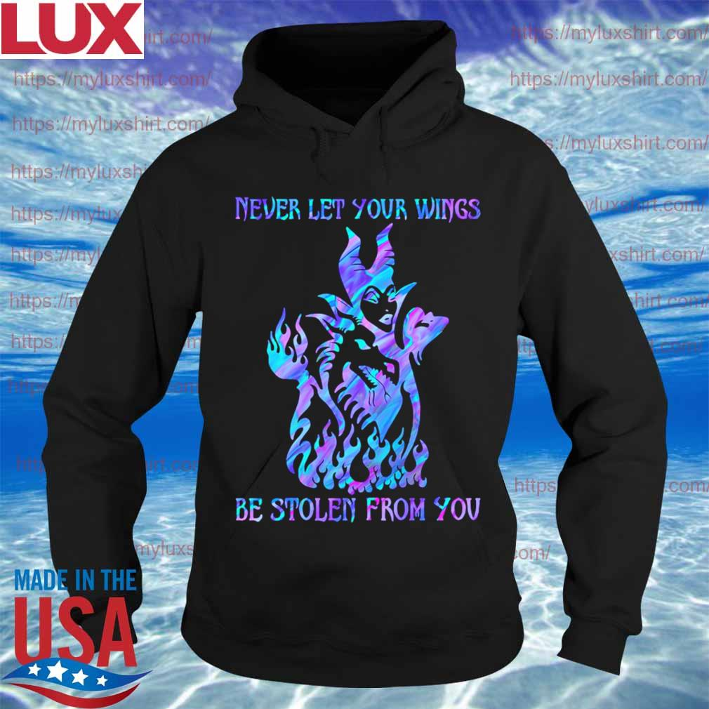 Maleficent Never let your Wings be stolen from You s Hoodie