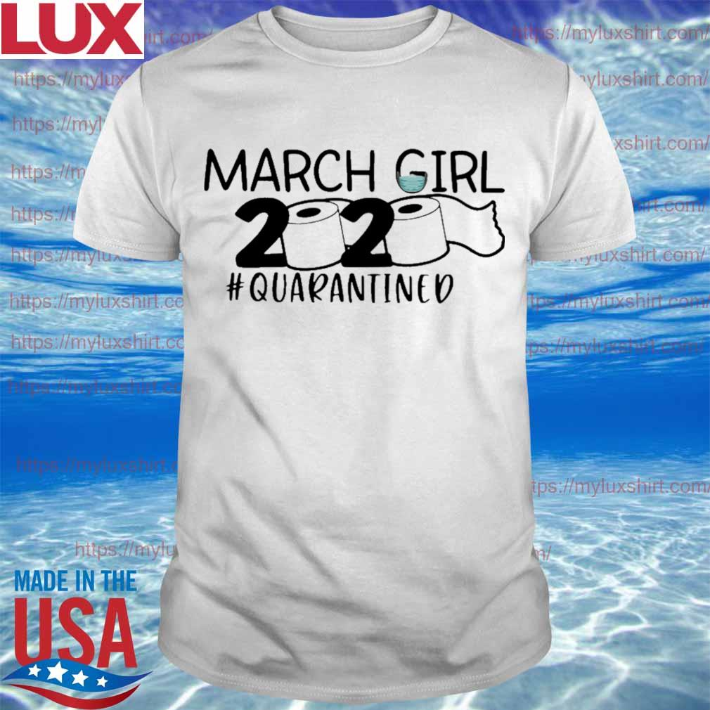 March Girl mask toilet paper 2020 #quarantined shirt
