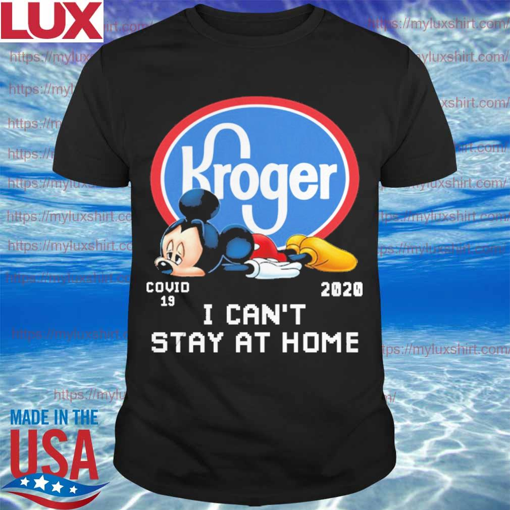 Mickey Mouse Kroger covid 19 2020 I can't stay at home shirt