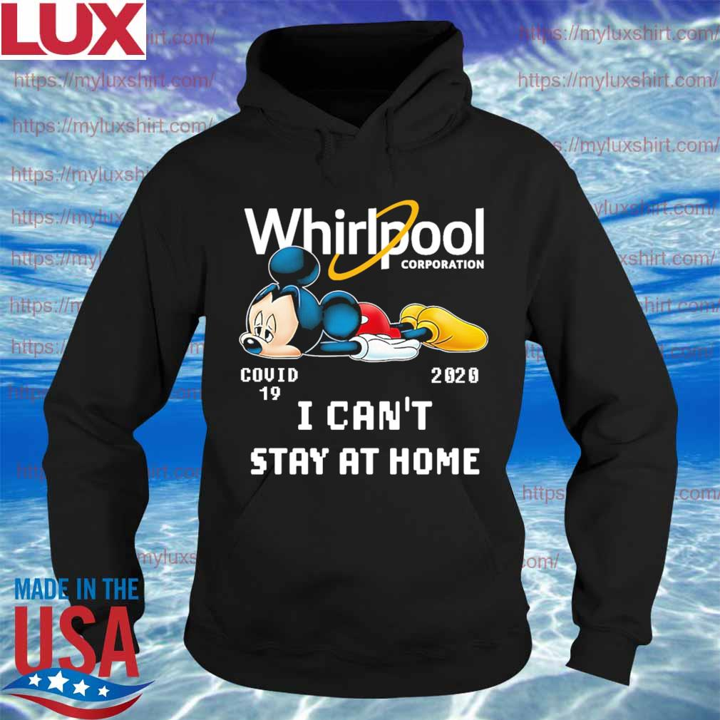 Mickey mouse Whirlpool Corporation covid 19 2020 I can't stay at home s Hoodie