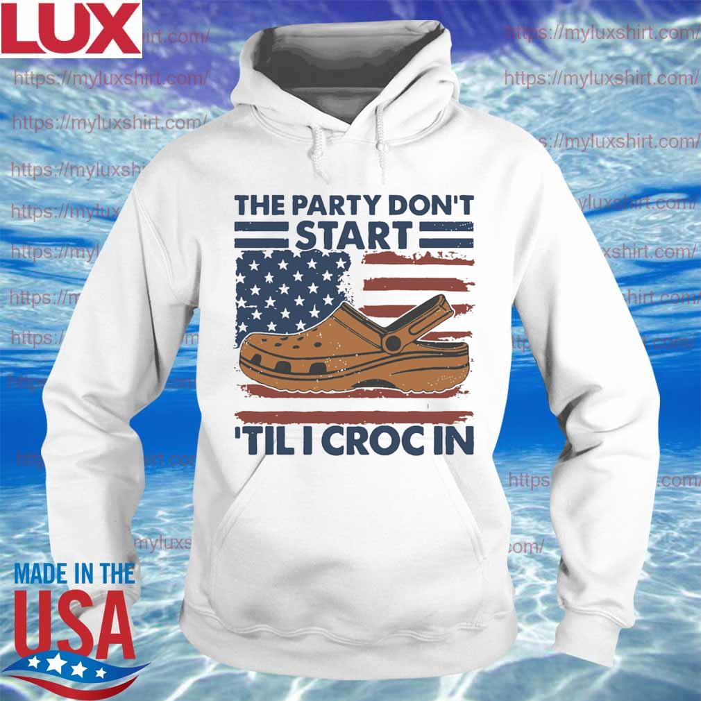The Party don't start Tili Croc in American flag s Hoodie