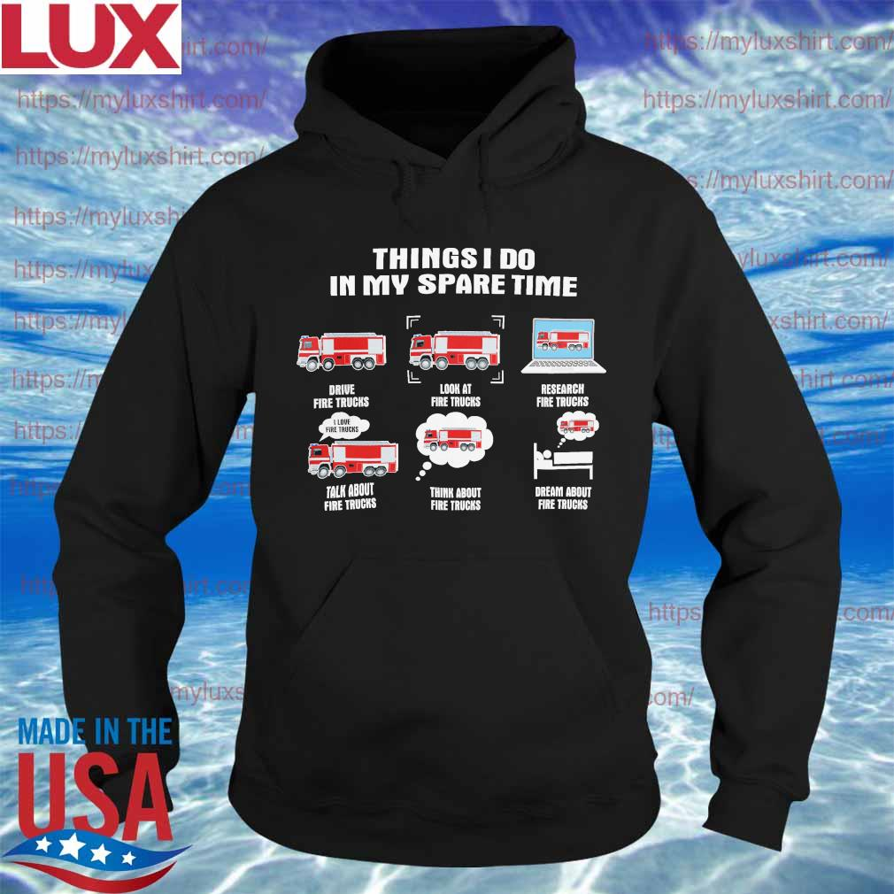 Things I do in my spare time drive Fire Trucks look at Fire Trucks research Fire Trucks talk about Fire Trucks think about Fire Trucks dream about Fire Trucks s Hoodie