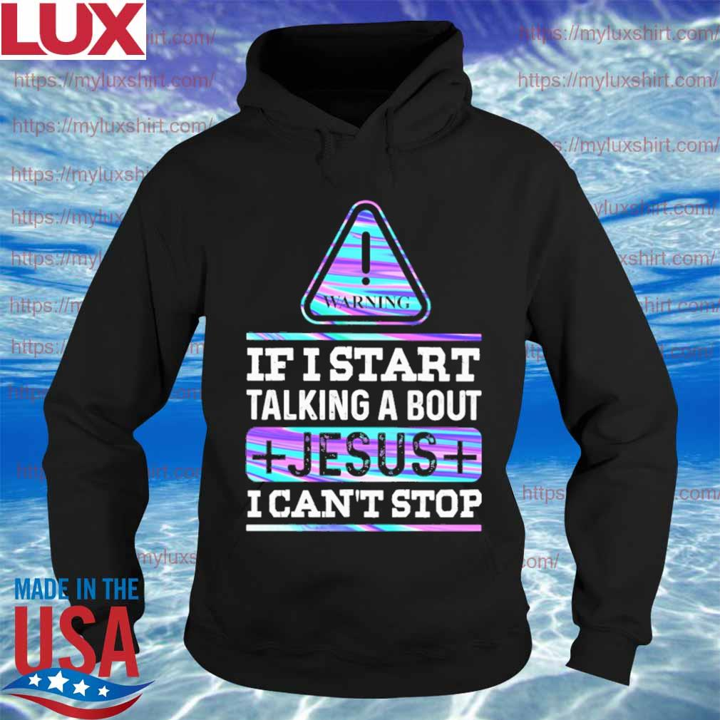 Warning if I start talking about Jesus I can't stop s Hoodie
