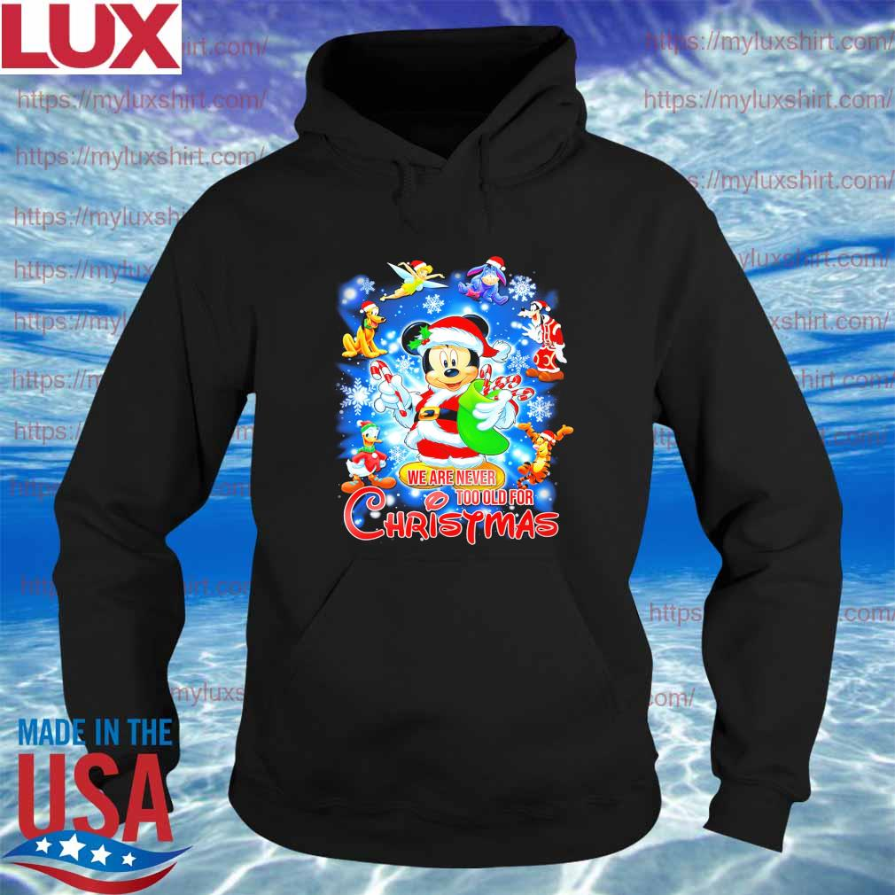 Mickey mouse and Friends Disney We are never too old for Christmas s Hoodie