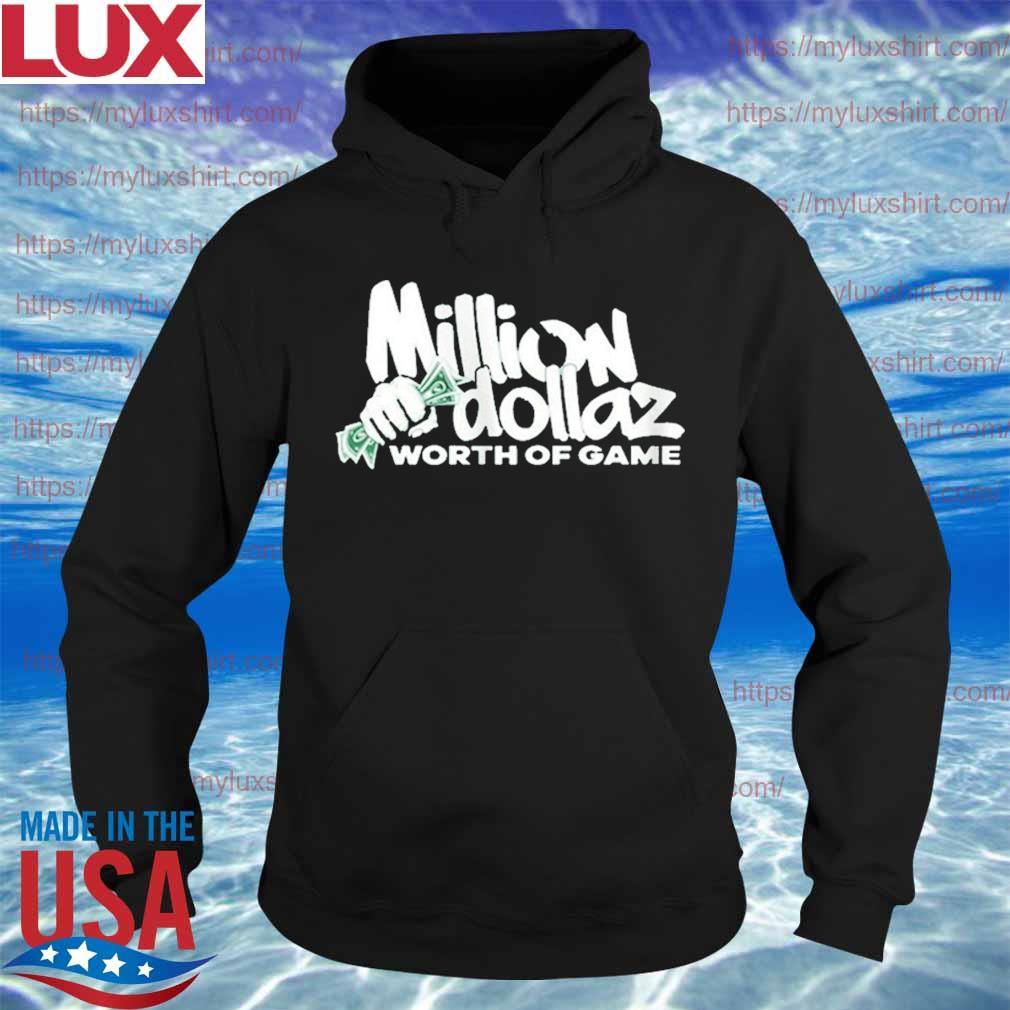 Million Dollaz Worth Of Game Shirt Hoodie