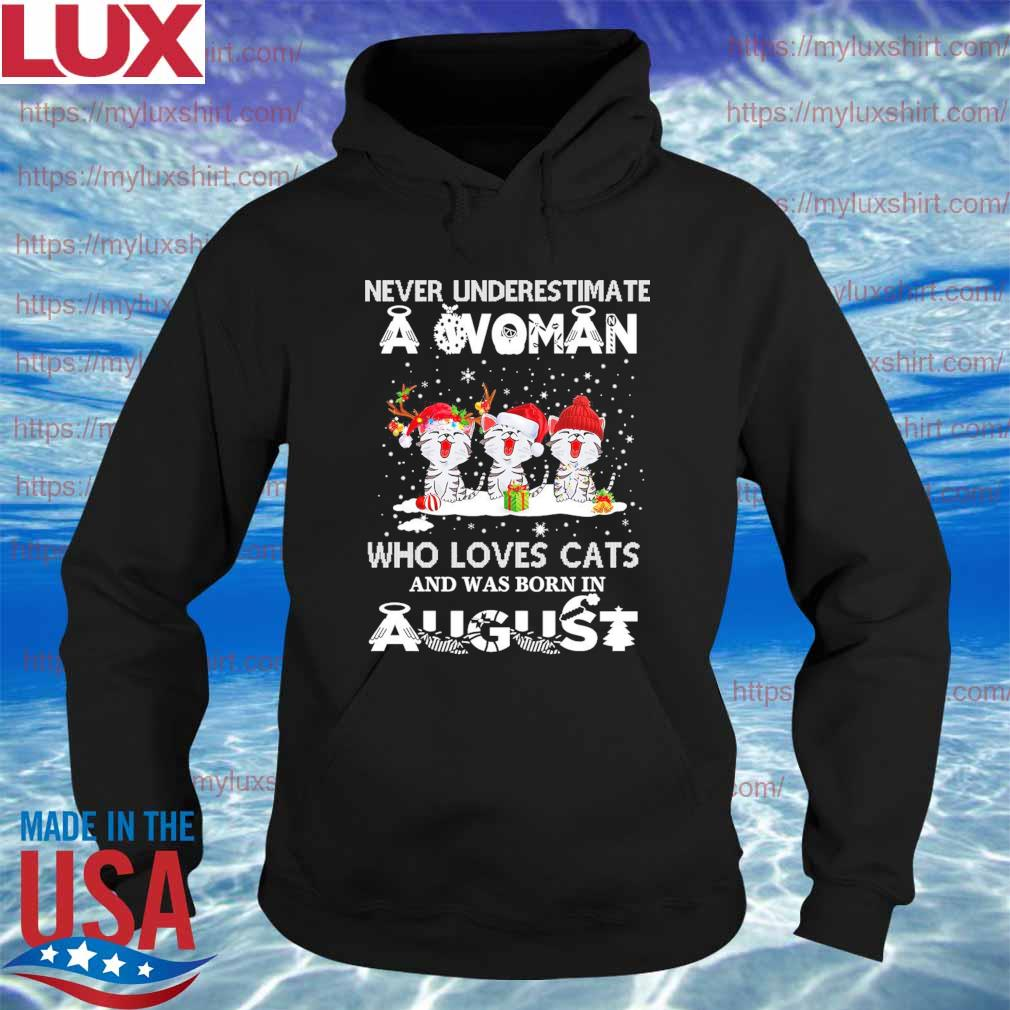 Never Underestimate a Woman who loves Cats and was born in August Merry Christmas s Hoodie