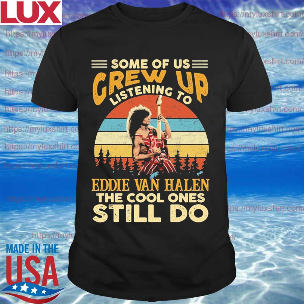 Official Some of us Grew up listening to Eddie Van Halen the cool ones still do vintage shirt