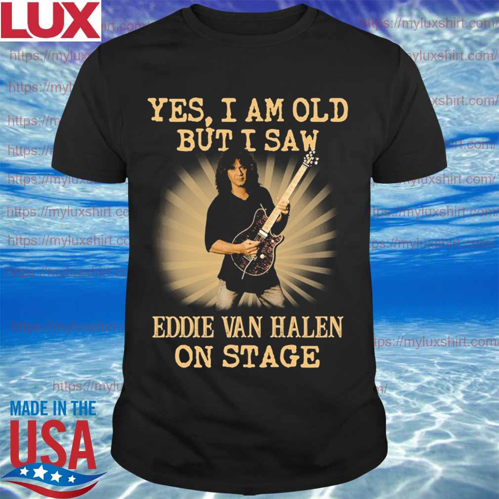 Official Yes I am old but I saw Eddie Van Halen on stage shirt