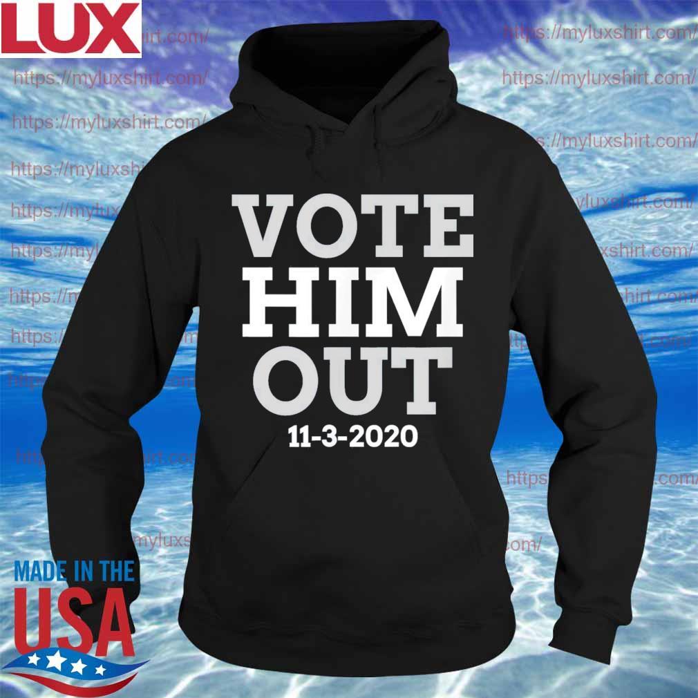 Vote Him Out 11 3 2020 s Hoodie