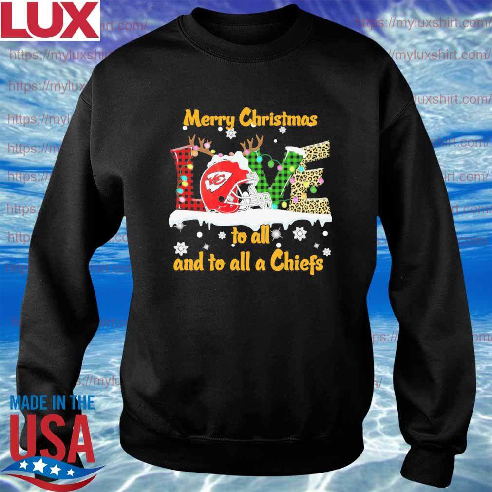 Love Merry christmas to all and to all a Kansas City Chiefs s Sweatshirt